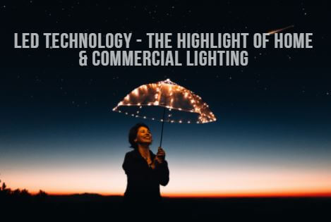 LED technology – the highLIGHT of home & commercial LIGHTING