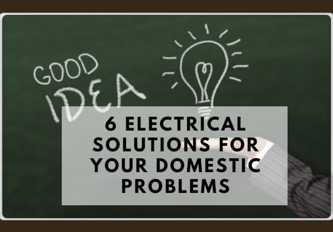 6 Electrical solutions for your domestic problems