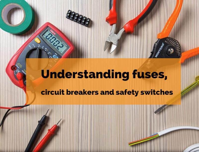 Understand fuses, circuit breakers and safety switches
