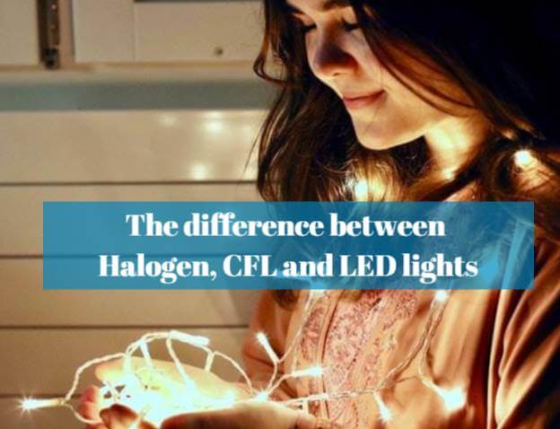 The difference between halogen, CFL and LED lights