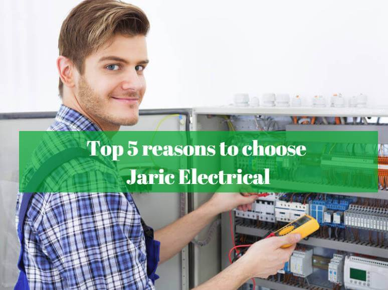 What are the top 5 reasons to choose Jaric Electrical?