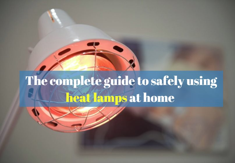 The complete guide to safely using heat lamps at home