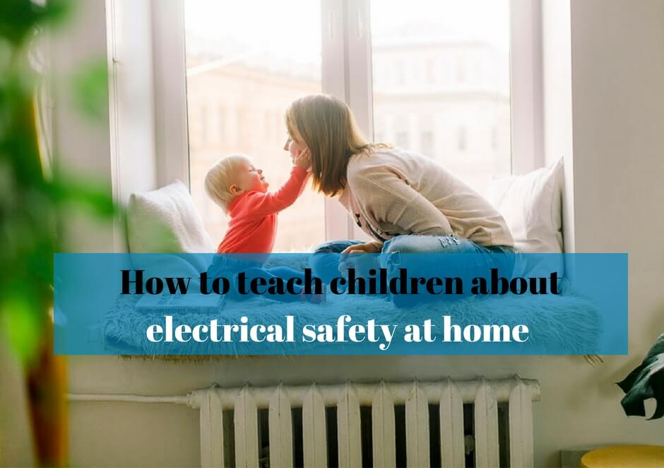 How to teach children about electrical safety at home