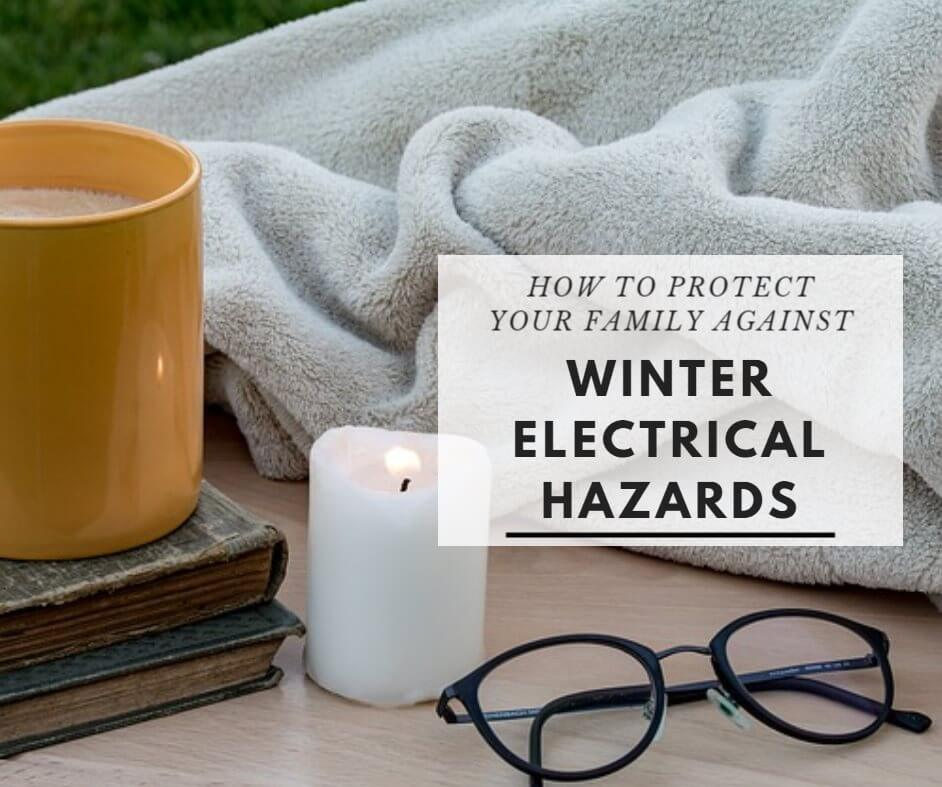 How to protect your family against winter electrical hazards