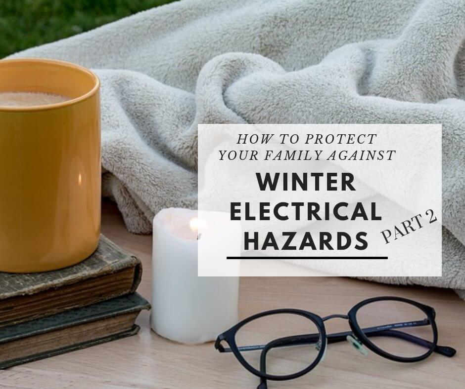 How to protect your family against winter electrical hazards – Part 2