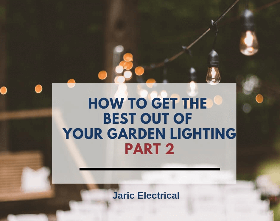 How to get the best out of your garden lighting (Part 2)