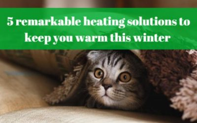 5 remarkable heating solutions to keep you warm this winter