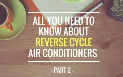 All you need to know about reverse cycle air conditioners (part 2)
