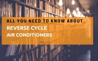All you need to know about reverse cycle air conditioners (part 1)