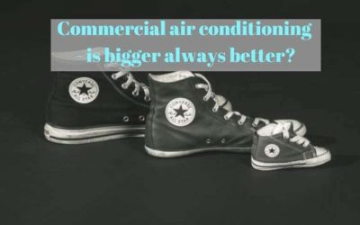 Commercial air conditioning – is bigger always better?