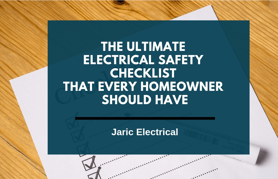 The ultimate electrical safety checklist that every homeowner should have – Part 1