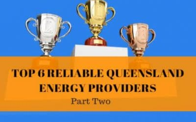 Top 6 reliable Queensland Energy Providers to work with in 2018 (part 2)